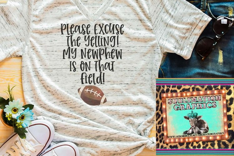 Excuse The Yelling -Nephew-Football Sublimation Download example image 1