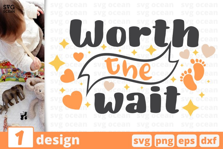 WORTH THE WAIT SVG CUT FILE   Child cricut   Baby quote example image 1