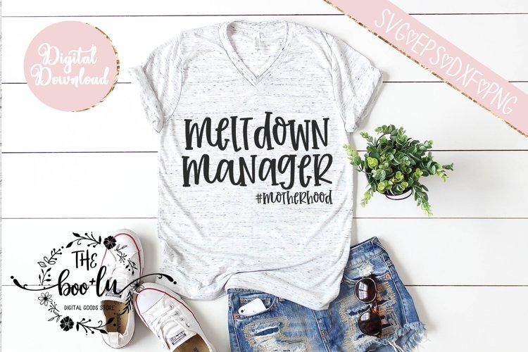 Meltdown Manager #motherhood SVG EPS DXF PNG Cut File