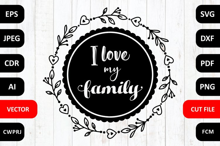 I Love My Family Svg Quote Dxf Cut File Family Svg Designs 415738 Cut Files Design Bundles