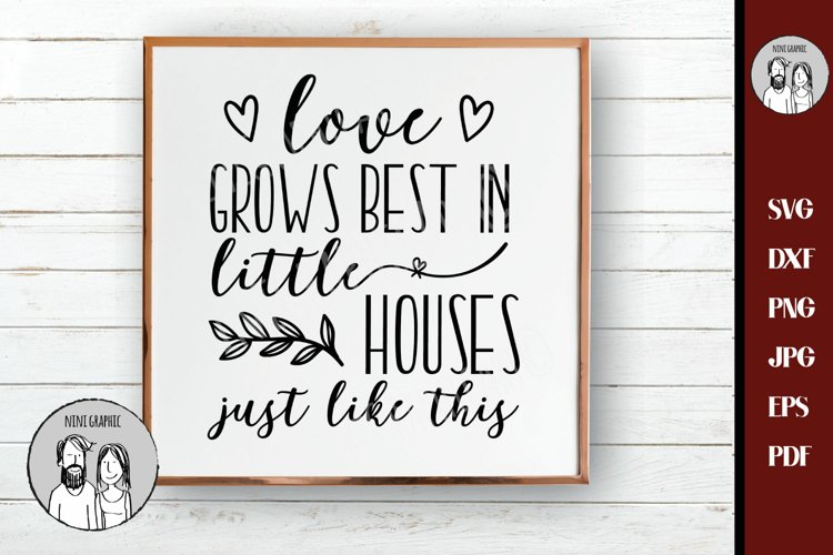 Love grows best in little houses just like this Svg, example image 1