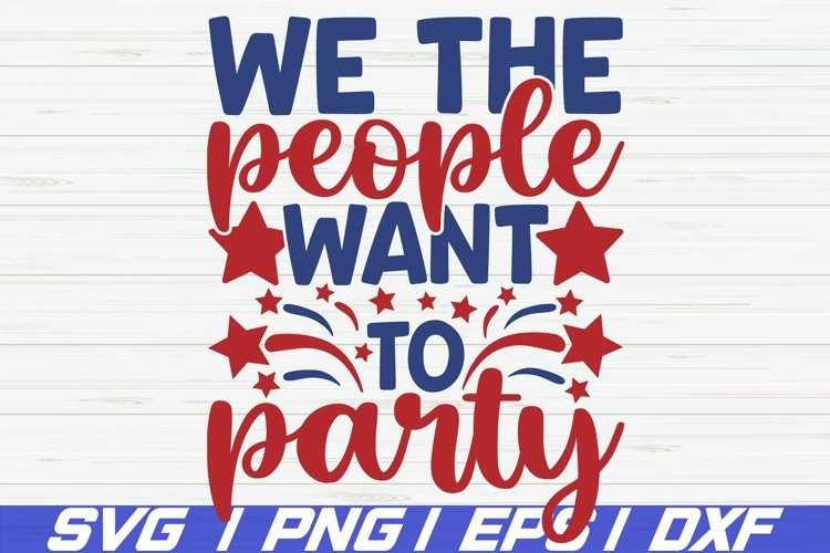 We The People Want To Party SVG / America SVG / Cut File