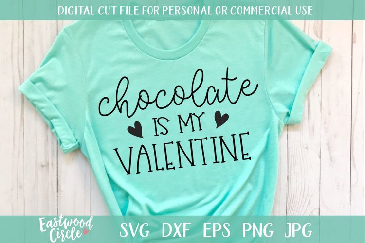 Chocolate Is My Valentine - A Valentine SVG Cut File