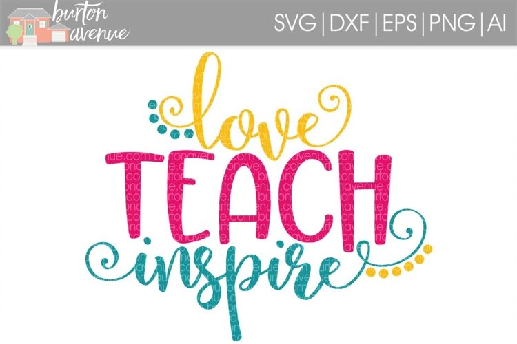 Love Teach Inspire SVG Cut File for Silhouette, Cricut, Electronic Cutters example image 1
