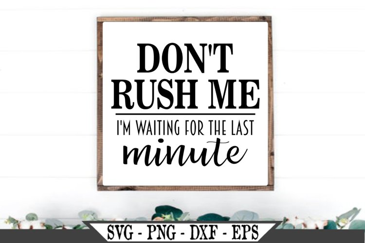Don't Rush Me I'm Waiting For The Last Minute SVG example image 1