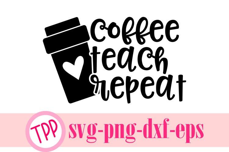 Coffee Teach Repeat svg, Coffee Teacher svg cut file example image 1