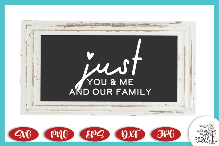 Just You and Me and Our Family Farmhouse Sign SVG