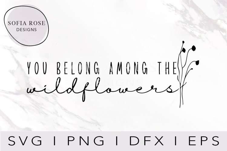 You belong among the wildflowers SVG, Wildflower SVG