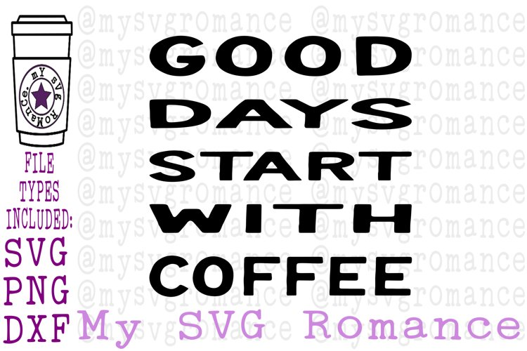 Good Days Start With Coffee SVG DXF PNG Coffee Lover