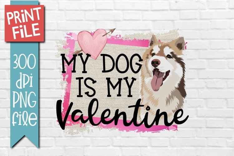 My Dog Is My Valentine Sublimation Design example image 1