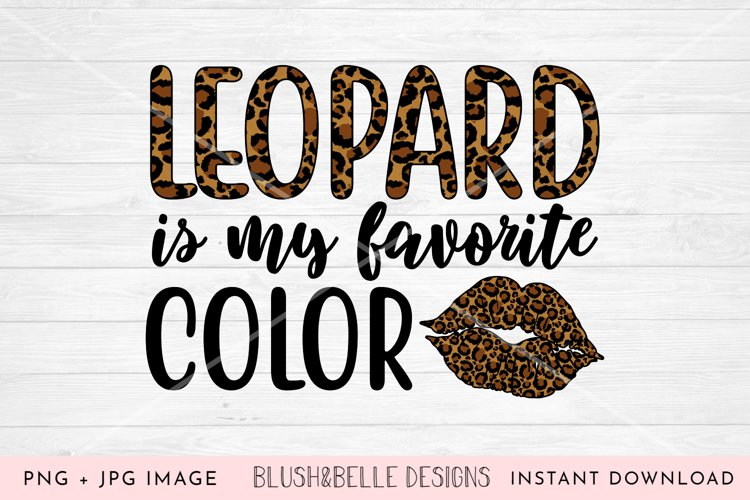 Leopard is My Favorite Color- PNG, JPG