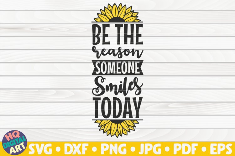 Be the reason someone smiles today SVG | Sunflower SVG example image 1