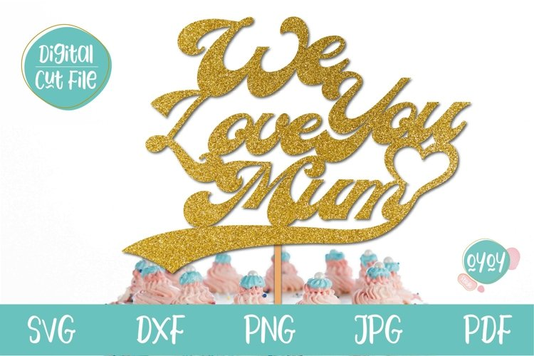 We love you Mum SVG | Mothers Day Cake Topper SVG