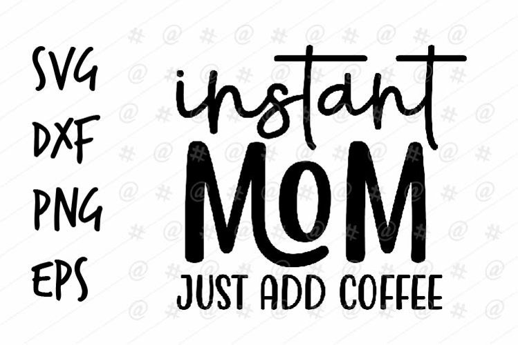 instant mom just add coffee SVG design example image 1
