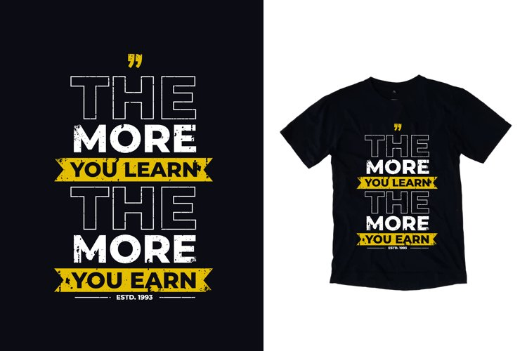The more you learn modern typography quote t shirt design example image 1