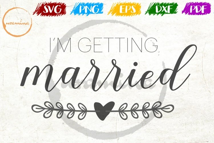 I Am Getting Married Wedding SVG PDF PNG example image 1