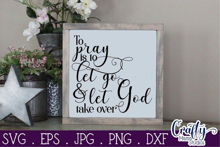 To Pray Is To Let Go And Let God Svg Prayer Sublimation 336231 Cut Files Design Bundles