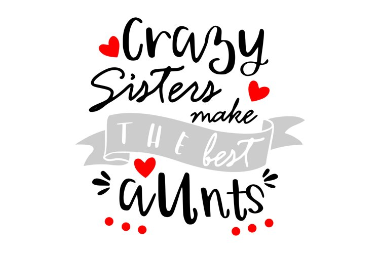 Crazy Sisters Make The Best Aunts SVG example image 1