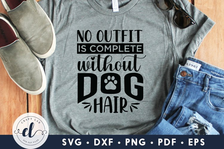 Dog SVG, No Outfit Is Complete Without Dog Hair, Dog Sign example image 1