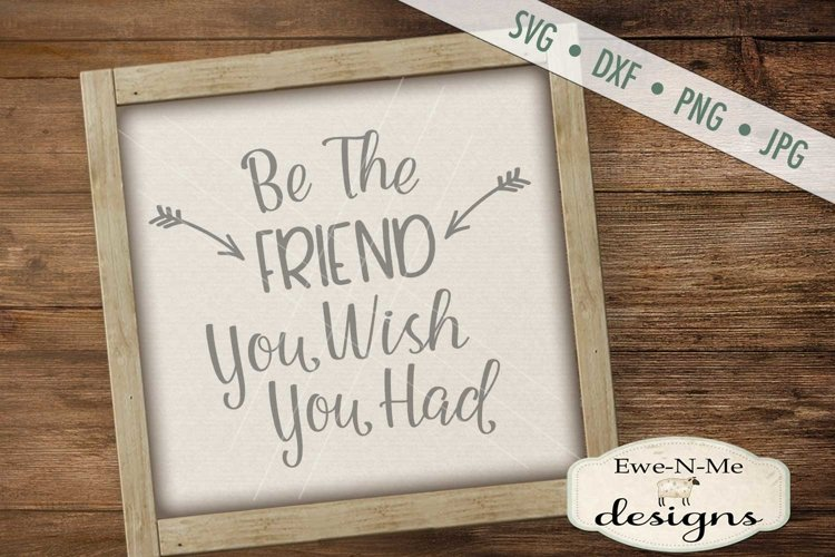 Be The Friend You Wish You Had SVG DXF File example image 1
