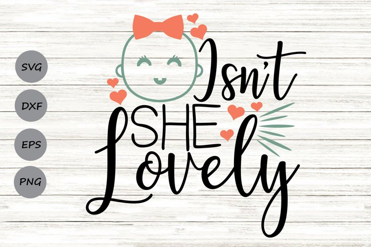 Isn't She Lovely Svg, Newborn Svg, New Baby Svg, Baby Girl. example image 1