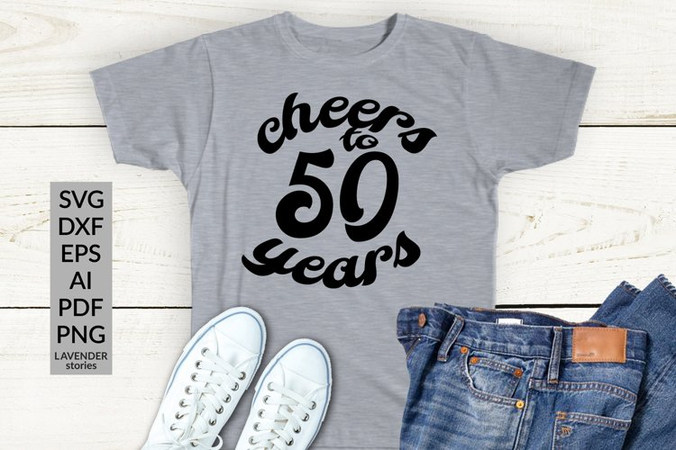Cheers to 50 years - 50 Birthday shirt SVG cut file example image 1