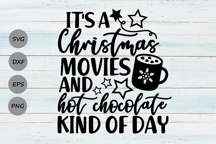 Its A Christmas Movies And Hot Chocolate Kind Of Day Svg.