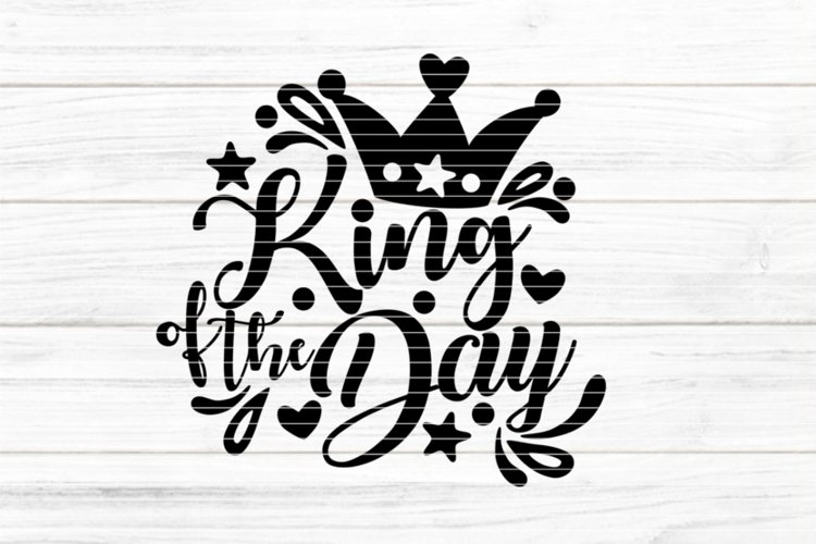 King of the Day SVG DXF EPS PDF PNG JPG example image 1