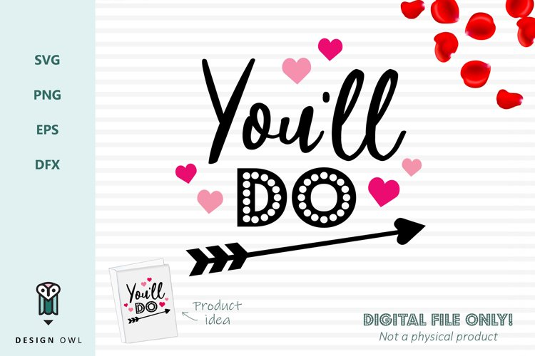 You'll do - Valentines SVG file example