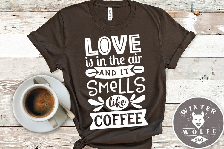 Love is in the air and it smells like coffee SVG EPS DXF PNG