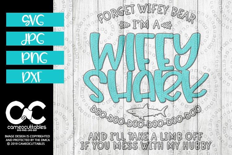 Forget Wifey Bear Im A Wifey Shark SVG,JPG,PNG,DXF
