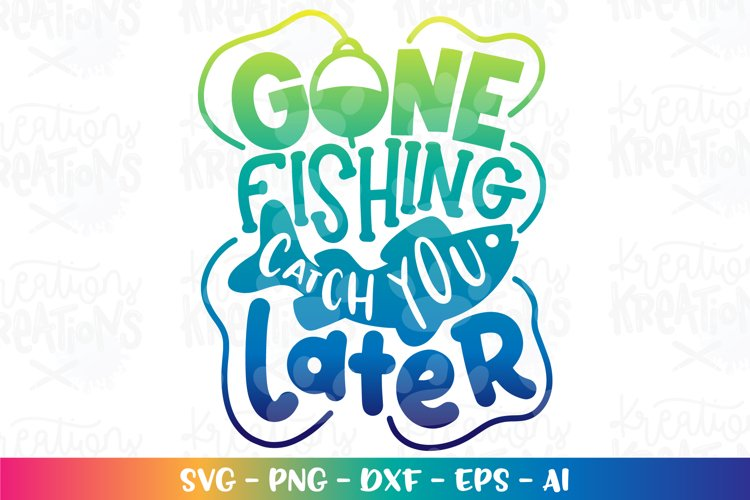 Fishing svg Gone fishing catch you later Camping lake Cabin