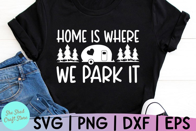 Camping Life Svg, Home Is Where We Park It, Camping Svg