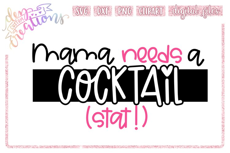 Mama Needs A Cocktail Stat! - SVG DXF PNG Cut File