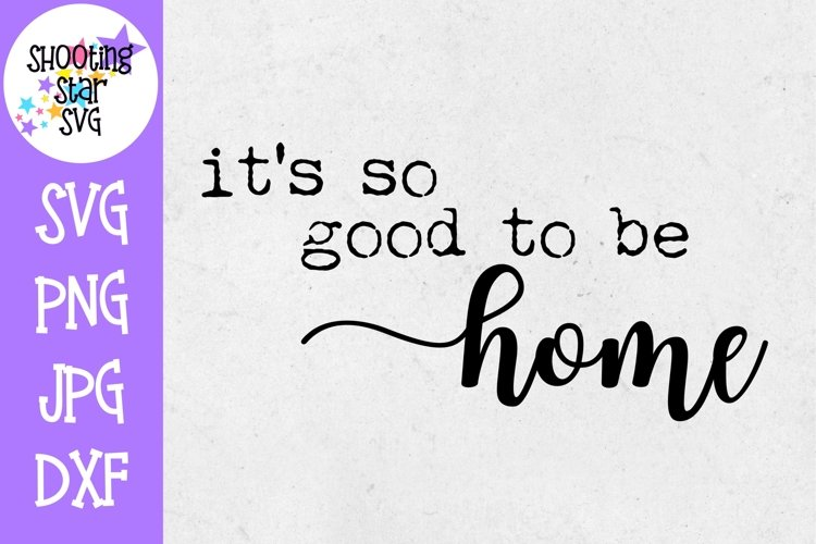 It's so Good to be Home SVG - Home Decor SVG example image 1
