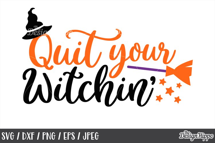 Quit your witchin, SVG, Halloween, Witch hat, Broom, SVG PNG example image 1