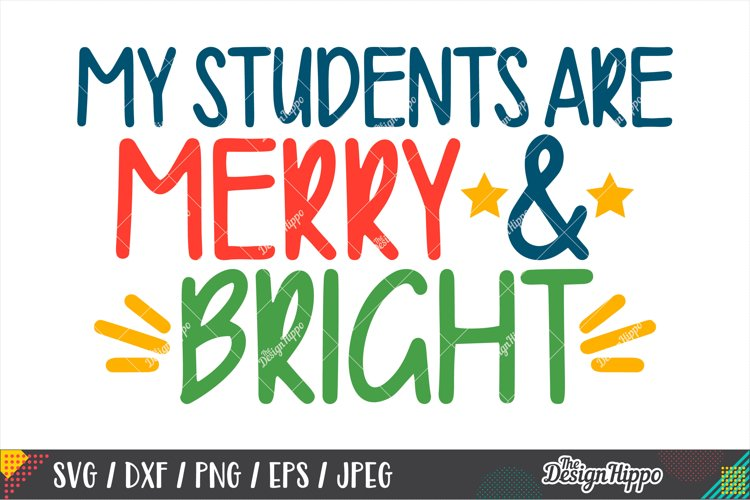 My Students Are Merry And Bright SVG, Teacher Christmas SVG