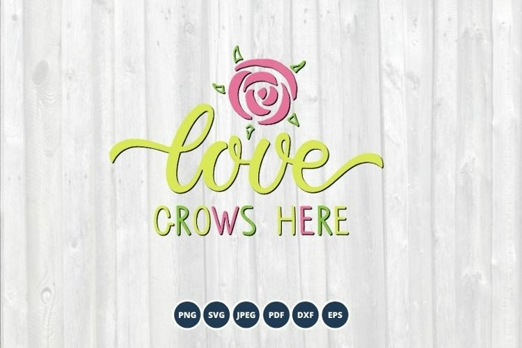 Love grows here SVG. Hand drawn Spring lettering. Spring SVG
