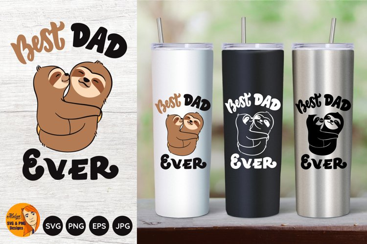 Best dad ever. Dad and son. Sloth SVG. Tumbler sublimation