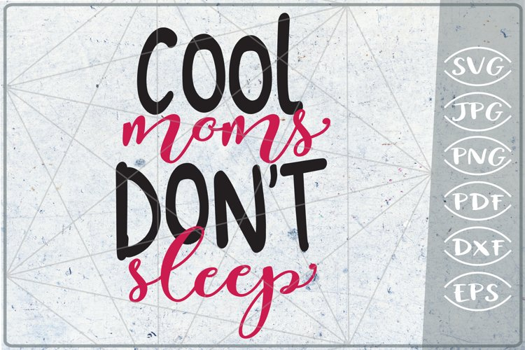 Cool Moms Don't Sleep SVG Cutting File- Mom SVG Cutting File example image 1