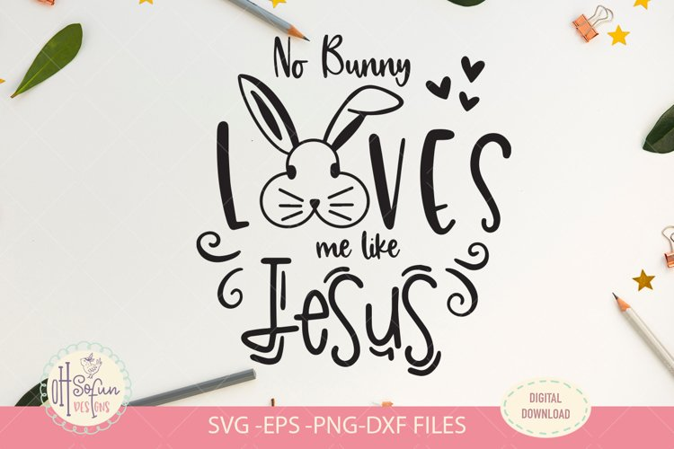 No bunny loves me like Jesus, Easter quote svg file