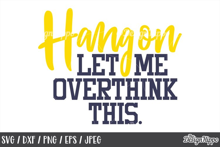 Funny, SVG, Hang On Let Me Overthink This, Sassy, Sarcastic example image 1