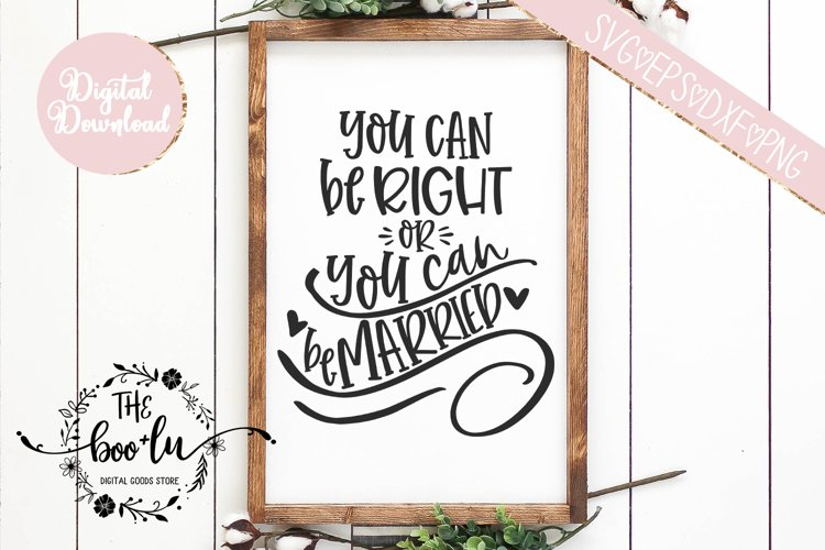 You Can Be Right or You Can Be Married SVG EPS DXF PNG