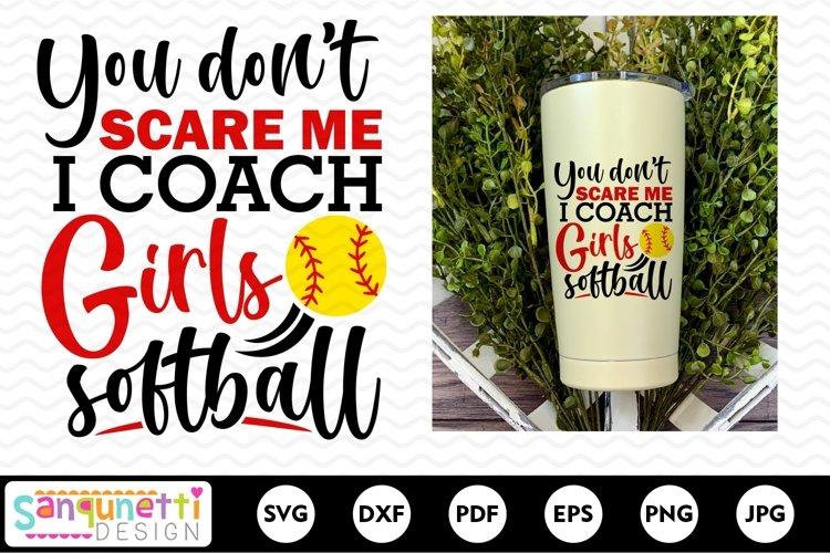 You dont scare me I coach girls softball SVG