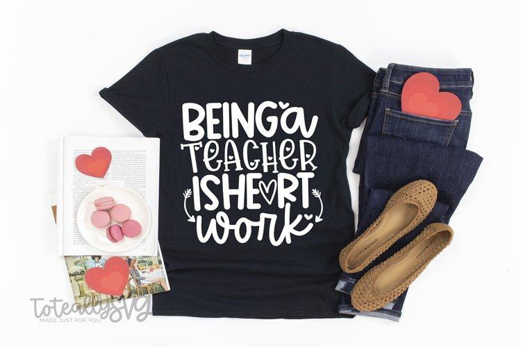 Being a Teacher Is Heart Work SVG File