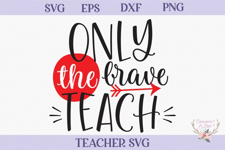 Teacher SVG - Only The Brave Teach