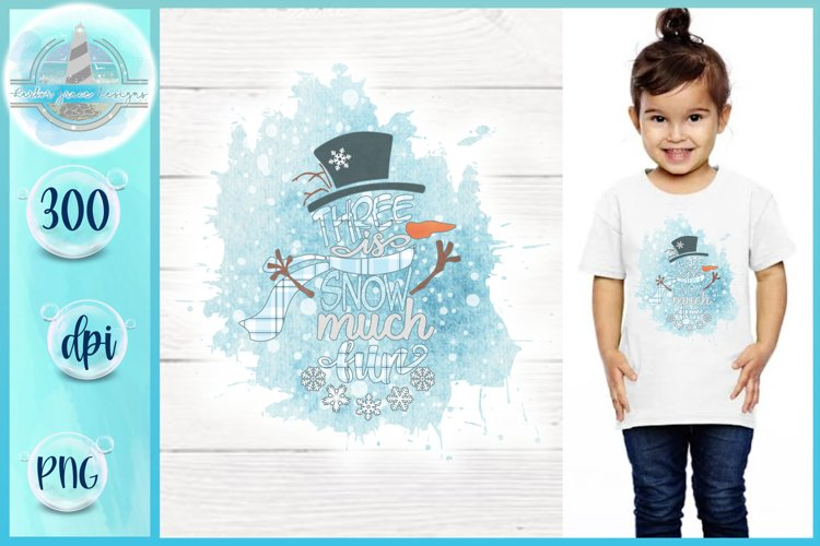 Snowman PNG | Three Is Snow Much Fun | Sublimation Printable example image 1