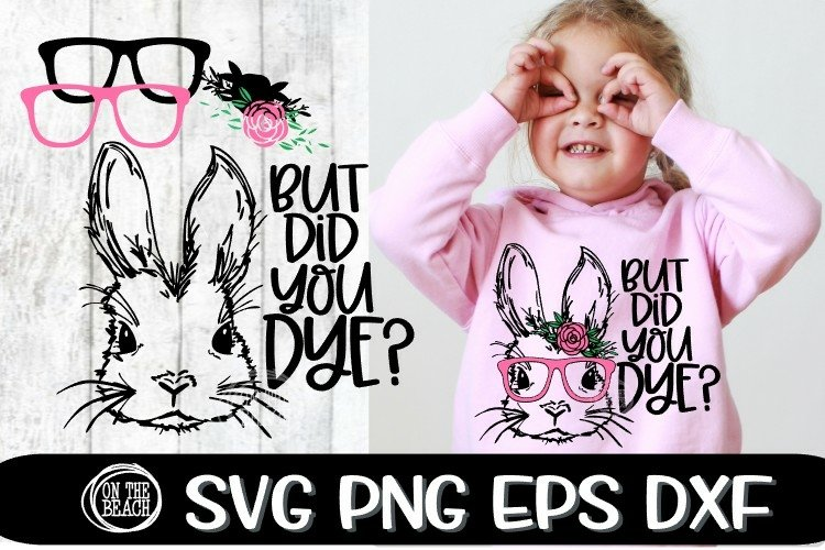But Did You Dye? Bunny - Glasses - Easter SVG PNG EPS DXF