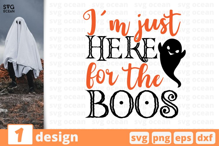 I'M JUST HERE FOR THE BOOS SVG CUT FILE | Halloween cricut example image 1