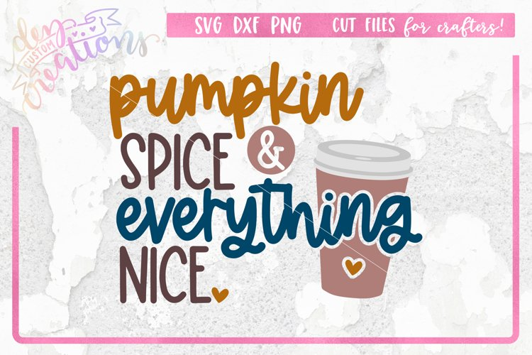 Pumpkin Spice & Everything Nice - SVG DXF PNG - clipart Sub